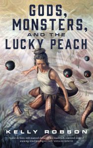 Image Description: Book cover for Gods, Monsters, and the Lucky Peach by Kelly Robson. Beneath the title and author name is an image of presumably a woman with tentacles for legs standing in a body of water.