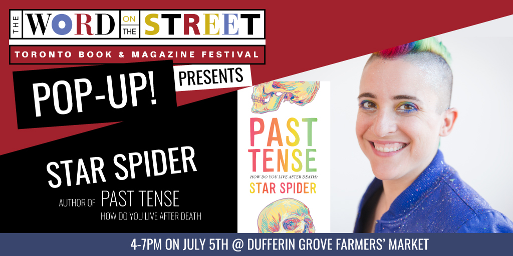 Image Description: Banner that says The Words On The Street Pop-Up! Presents Star Spider Author of Past Tense; How Do You Live After Dying, With the cover of Past Tense which has two illustrated partially visible skulls. The title and author name are in a rainbow font. There is also an image of Star Spider with rainbow hair and eyeliner to the right.
