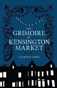 Cover image of The Grimoire of Kensington Market by Lauren B. Davis
